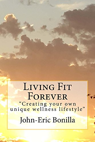 """Living Fit Forever: """"Creating Your own unique wellness lifestyle"""""""