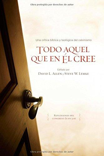 Todo Aquel Que En El Cree: Una Critica Biblica y Teologica a...