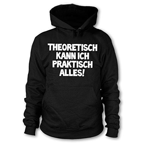 shirtloge - THEORETISCH KANN ICH PRAKTISCH Alles! - Kapuzenpullover - Schwarz (Weiß) - Größe 3XL