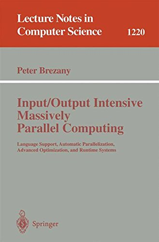 Input/Output Intensive Massively Parallel Computing: Language Support, Automatic Parallelization, Advanced Optimization, and Runtime Systems (Lecture Notes in Computer Science)