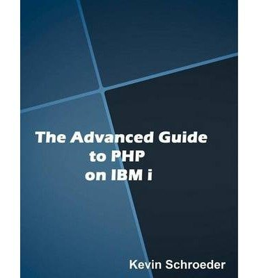 [(Advanced Guide to PHP on IBM I)] [ By (author) Kevin Schroeder ] [July, 2014]