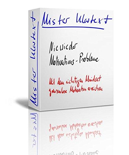 Nie wieder Motivations-Probleme - Mit dem richtigen Mindset grenzenlose Motivation erreichen