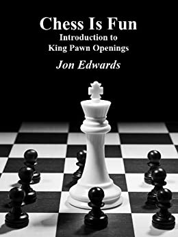 Introduction to King Pawn Openings (Chess is Fun Book 26) (English Edition) von [Edwards, Jon]