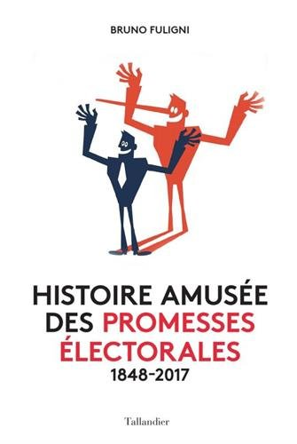 Histoire amusée des promesses électorales : 1848-2017