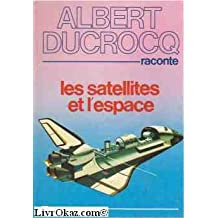 Les Satellites et l'espace (Albert Ducrocq raconte...)