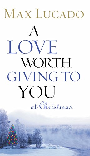 A Love Worth Giving to You at Christmas por Max Lucado