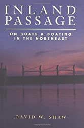 Inland Passage: On Boats and Boating in the Northeast by David W. Shaw (1998-05-01)