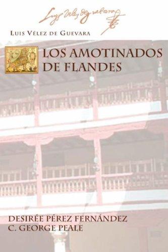 Los Amotinados de Flandes (Juan de La Cuesta Hispanic Monographs) por Luis Velez De Guevara