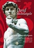 Scarica Libro Il David di Michelangelo Tutti i segreti della statua piu bella del mondo e dell artista piu grande (PDF,EPUB,MOBI) Online Italiano Gratis