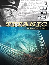 Titanic: A Primary Source History (In Their Own Words) by Senan Molony (2005-07-01)