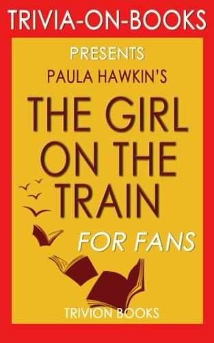 Trivia: The Girl on the Train: A Novel by Paula Hawkins (Trivia-On-Books) por Trivion Books