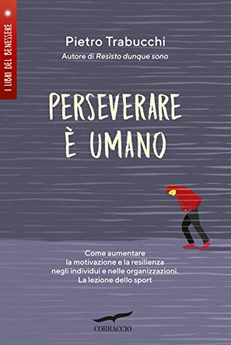 Perseverare è umano: Come aumentare la