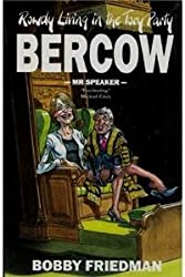 Rowdy Living in the Tory Party: Bercow -Mr Speaker by Bobby Friedman (2012-09-01)