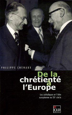 De la chrétienté à l'Europe : Les catholiques et l'idée européenne au XXe siècle