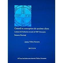 Conseil et conception de système client: A propos de l'utilisation erronée de l'ERP Enterprise Resource Planning (French Edition)