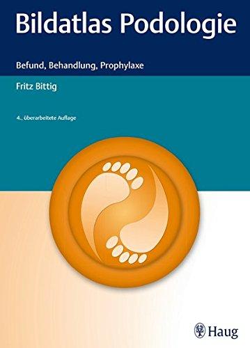 Bildatlas Podologie: Befund, Behandlung, Prophylaxe - Medizinisches Haut-behandlung