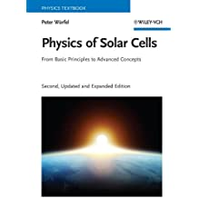 Physics of Solar Cells: From Basic Principles to Advanced Concepts (Physics Textbook)