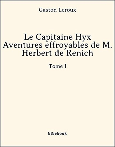 Couverture du livre Le Capitaine Hyx - Aventures effroyables de M. Herbert de Renich - Tome I