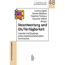 Verantwortung und Un/Verfügbarkeit: Impulse und Zugänge eines (neo)materialistischen Feminismus (Forum Frauen- und Geschlechterforschung)