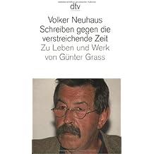 Schreiben gegen die verstreichende Zeit: Zu Leben und Werk von Günter Grass