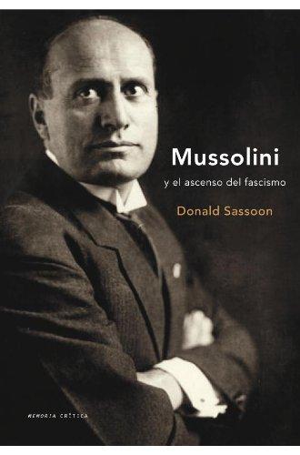 Mussolini: y el ascenso del fascismo (Memoria Crítica) por Donald Sassoon
