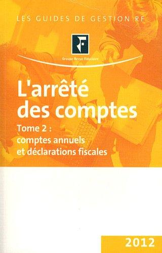 L'arrêté des comptes : Tome 2, Comptes annuels et déclarations fiscales