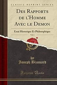 Des Rapports de l'Homme Avec Le Demon, Vol. 4: Essai Historique Et Philosophique par Joseph Bizouard