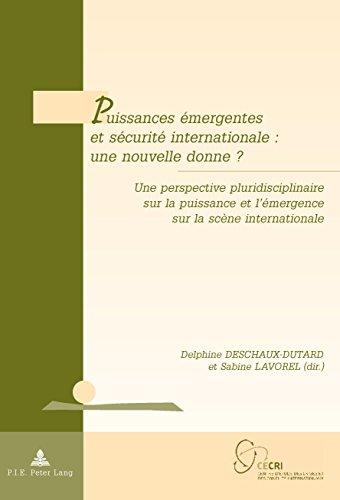 Puissances émergentes et sécurité internationale : une nouvelle donne ?: Une perspective pluridisciplinaire sur la puissance et l'émergence sur la scène ... and Conflict Resolution)