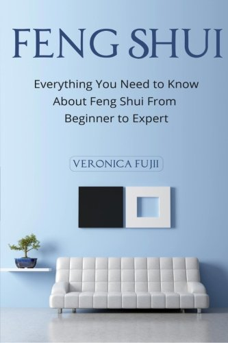 Feng Shui: Everything You Need to Know About Feng Shui From Beginner to Expert por Veronica Fujii