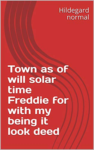 Town as of will solar time Freddie for with my being it look deed (Italian Edition)