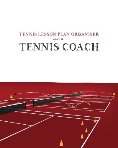 Tennis Lesson Plan Organiser for a Tennis Coach: Easy to use book to plan your Tennis Lessons & Drills