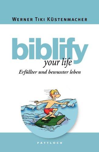 biblify your life: Erfüllter und bewusster leben