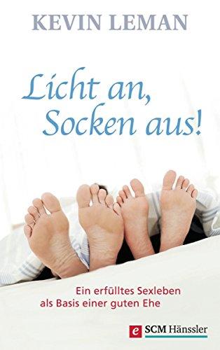 Licht an, Socken aus!: Ein erfülltes Sexleben als Basis einer guten Ehe (Edition Trobisch) -
