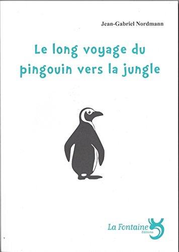 Le long voyage du pingouin vers la jungle par Jean-Gabriel Nordmann