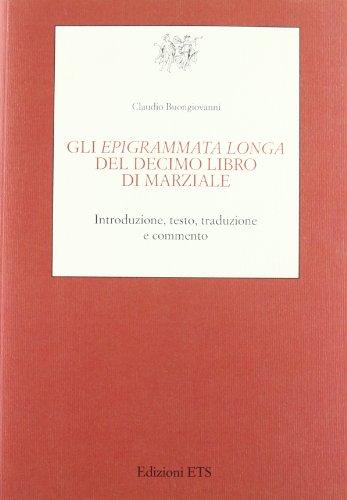 Gli Epigrammata longa del decimo libro di Marziale. Introduzione, testo, traduzione e commento