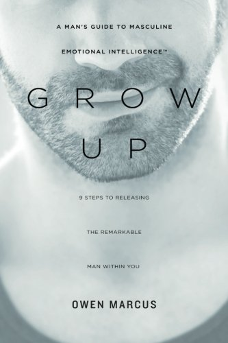 Grow Up: A Man's Guide to Masculine Emotional Intelligence