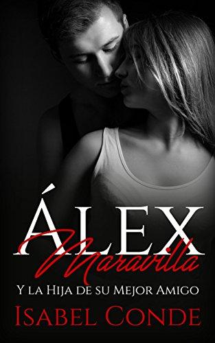 Álex Maravilla: Y la Hija de su Mejor Amigo (Novela Romántica y Erótica) par Isabel Conde