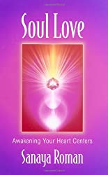 Soul Love: Awakening Your Heart Centres (Soul life series)