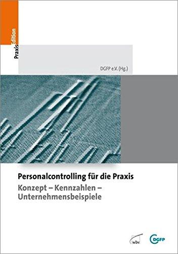 Personalcontrolling für die Praxis: Konzepte - Kennzahlen - Unternehmensbeispiele (DGFP PraxisEdition)