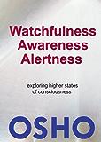 Watchfulness, Awareness, Alertness (OSHO Singles)