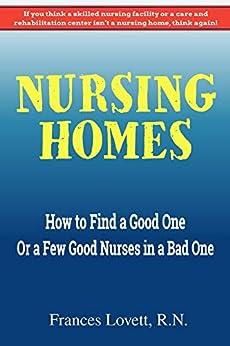 Nursing Homes: How To Find A Good One Or A Few Good Nurses In A Bad One por Frances Lovett epub