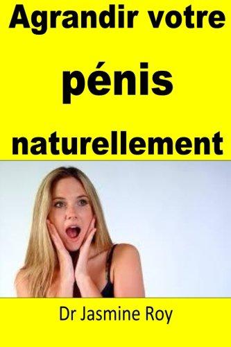 agrandir votre pénis naturellement par Dr Jasmine Roy