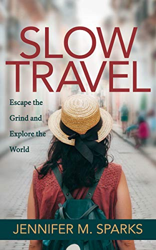 Slow Travel: Escape the Grind and Explore the World (English Edition)