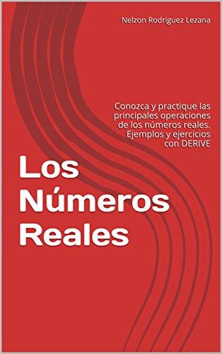 Los Números Reales: Conozca y practique las principales operaciones de los números reales. Ejemplos y ejercicios con DERIVE por Nelzon Rodriguez Lezana