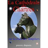 La cathédrale de Chartres : Sur la trace des templiers