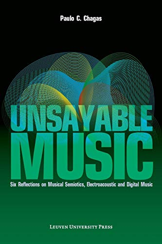 Unsayable Music: six reflections on musical semiotics, electroacoustic and digital music