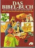 Das Bibel-Buch. Altes und Neues Testament. Biblische Geschichten und interessante Berichte aus der Zeit der Bibel.