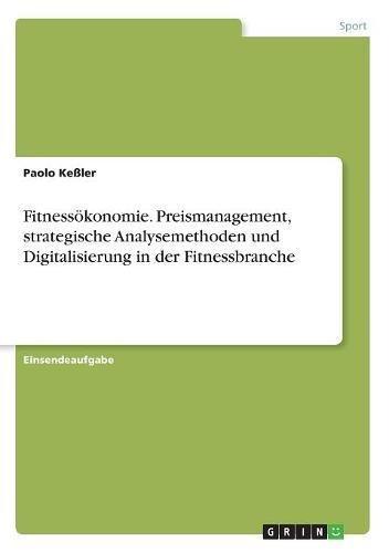 Fitnessökonomie. Preismanagement, strategische Analysemethoden und Digitalisierung in der Fitnessbranche