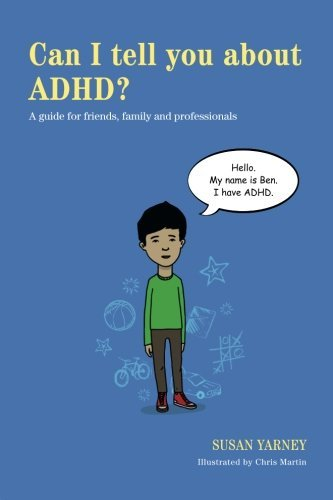Can I Tell You About ADHD?: A Guide for Friends, Family and Professionals by Susan Yarney (Illustrated, 28 Feb 2013) Paperback