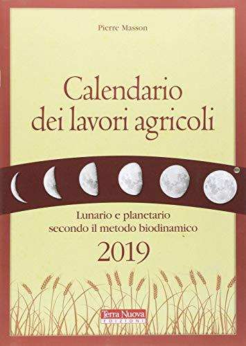 Calendario dei lavori agricoli 2019. Lunario e planetario secondo il metodo biodinamico